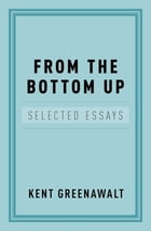 From the Bottom Up: Selected Essays by Kent Greenawalt