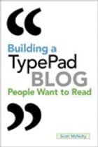 Building a TypePad Blog People Want to Read by Scott McNulty