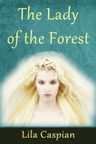 The Lady of the Forest by Lila Caspian