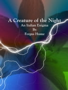 A Creature of the Night by Fergus Hume