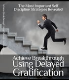 Achieve Breakthrough Using Delayed Gratification by Anonymous