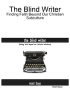 The Blind Writer: Finding Faith Beyond Our Christian Subculture