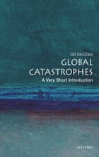 Global Catastrophes: A Very Short Introduction by Bill McGuire