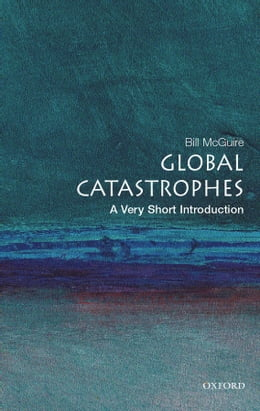 Book Global Catastrophes: A Very Short Introduction by Bill McGuire