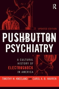 Pushbutton Psychiatry: A Cultural History of Electric Shock Therapy in America, Updated Paperback…