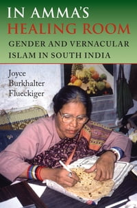 In Amma's Healing Room: Gender and Vernacular Islam in South India