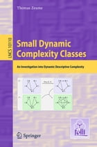 Small Dynamic Complexity Classes: An Investigation into Dynamic Descriptive Complexity by Thomas Zeume