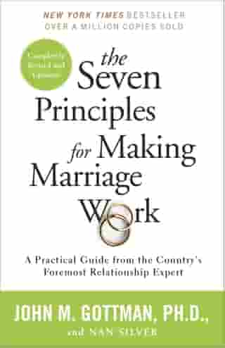 The Seven Principles for Making Marriage Work: A Practical Guide from the Country's Foremost Relationship Expert by John Gottman, PhD
