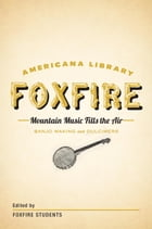 Mountain Music Fills the Air: Banjos and Dulcimers: The Foxfire Americana Libray (11) by Foxfire Fund, Inc.