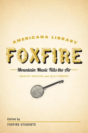 Mountain Music Fills the Air: Banjos and Dulcimers The Foxfire Americana Libray (11)