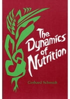 The Dynamics of Nutrition: The Impulse of Rudolf Steiner's Spiritual Science for a New Nutritional Hygiene by Gerhard Schmidt