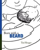 Born with a Beard by Ted Ringer
