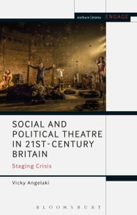 Social and Political Theatre in 21st-Century Britain: Staging Crisis