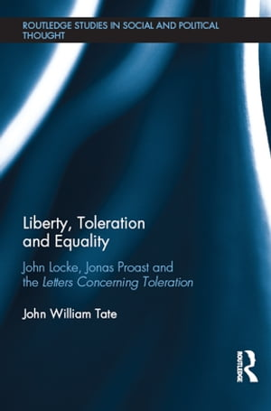 Liberty,  Toleration and Equality John Locke,  Jonas Proast and the Letters Concerning Toleration
