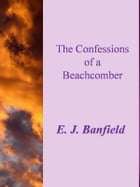 The Confessions of a Beachcomber by E.j.banfield