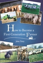 How to Become a First Generation Farmer by John Terry