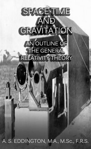 Space,  Time and Gravitation: An Outline of the General Relativity Theory