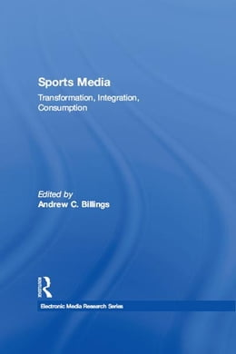 Book Sports Media: Transformation, Integration, Consumption by Andrew C. Billings