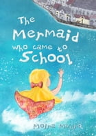 The Mermaid Who Came to School: A funny thing happened on World Book Day by Moira Munro