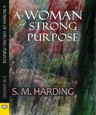 A Woman of Strong Purpose by S. M. Harding