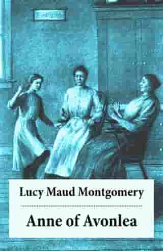 Anne of Avonlea: Anne Shirley Series, Unabridged by Lucy Maud Montgomery