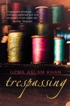 Trespassing by Uzma Aslam Khan