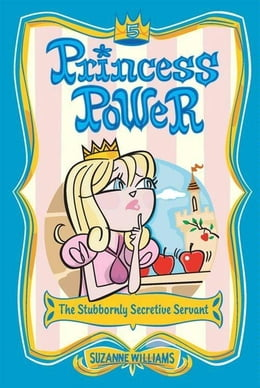 Book Princess Power #5: The Stubbornly Secretive Servant by Suzanne Williams