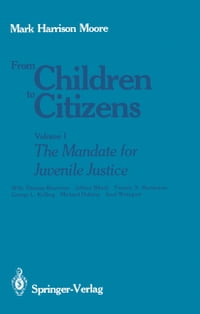 From Children to Citizens: Volume I: The Mandate for Juvenile Justice