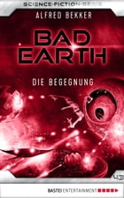 Bad Earth 43 - Science-Fiction-Serie: Die Begegnung by Alfred Bekker
