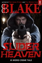 Slider Heaven: A Weird Crime Tale by C. C. Blake