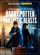ENTERTAINMENT WEEKLY The Ultimate Guide to the World of Harry Potter & Fantastic Beasts by The Editors of Entertainment Weekly