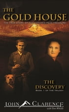 The Gold House - The Discovery: Book One of The Gold House trilogy by John Clarence