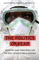 The Politics of Fear: Médecins sans Frontières and the West African Ebola Epidemic by Michiel Hofman