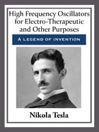 High Frequency Oscillators for Electro-Therapeutic and Other Purposes by Nikola Tesla