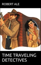 Time Traveling Detectives by Robert Ale