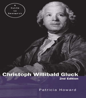 Christoph Willibald Gluck A Guide to Research