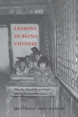 Book Lessons in Being Chinese: Minority Education and Ethnic Identity in Southwest China by Hansen, Mette Halskov