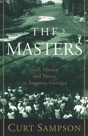 The Masters Golf,  Money,  and Power in Augusta,  Georgia