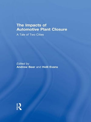 The Impacts of Automotive Plant Closure A Tale of Two Cities