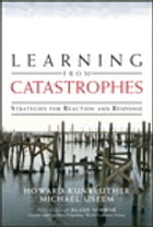 Learning from Catastrophes: Strategies for Reaction and Response by Howard Kunreuther
