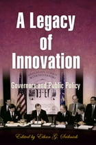 A Legacy of Innovation: Governors and Public Policy by Ethan G. Sribnick