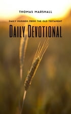 DAILY DEVOTIONAL: Daily Musing From the Old Testament by Thomas Marshall