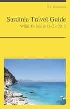 Sardinia Travel Guide - What To See & Do by S.J. Raymond