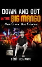 Down And Out In The Big Mango And Other Thai Stories by Tony McManus