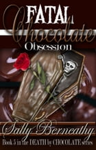 Fatal Chocolate Obsession by Sally Berneathy