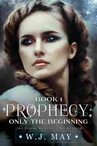 Only the Beginning: Prophecy Series, #1 by W.J. May