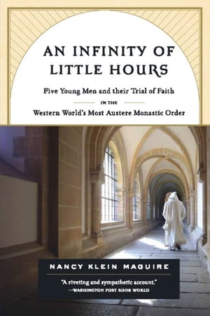 An Infinity of Little Hours Five Young Men and Their Trial of Faith in the Western World's Most Austere Monastic Order