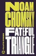 Fateful Triangle: The United States, Israel, and the Palestinians by Noam Chomsky