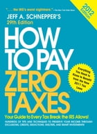 How to Pay Zero Taxes 2012: Your Guide to Every Tax Break the IRS Allows!: Your Guide to Every Tax Break the IRS Allows! by Jeff A. Schnepper