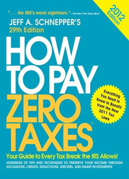 Book How to Pay Zero Taxes 2012: Your Guide to Every Tax Break the IRS Allows!: Your Guide to Every Tax… by Jeff A. Schnepper